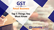 GST on Retail Business: Top 5 Things You Must Know