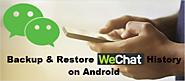 Methods to Backup & Restore WeChat History on Android