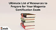 Ultimate List of Resources to Prepare for Your Magento Certification Exam