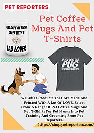 Pet coffee mugs and pet t shirts