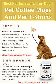 Pet Coffee Mugs And Pet T-Shirts | Best Pet Insurance For Dogs