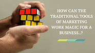 How Can the Traditional Tools of Marketing Work Magic for a Business? | Flyers Direct
