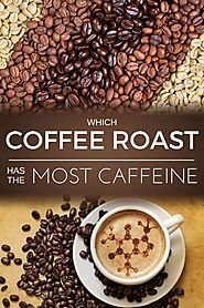 Which Coffee Roast has the Most Caffeine | Dopimize