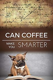 Can Coffee Make You Smarter ? | Dopimize