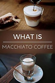 What is a Macchiato Coffee | Dopimize