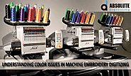 Understanding Color Issues In Machine Embroidery Digitizing - Absolute Digitizing