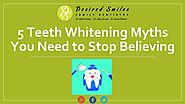 5 Teeth Whitening Myths You Need to Stop Believing