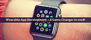 Disruptive Trends That Will Redefine Wearable App Development In 2018