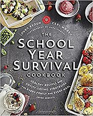 The School Year Survival Cookbook: Healthy Recipes and Sanity-Saving Strategies for Every Family and Every Meal (Even...