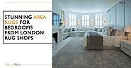 Stunning Area Rugs for Bedrooms from London Rug Shops
