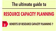 What are the benefits of resource capacity planning, Part 2 of our Ultimate Guide To Capacity planning has all the an...