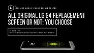 All Original LG G4 Replacement Screen or Not: You Choose