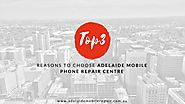 Top 3 Reasons to Choose Adelaide Mobile Phone Repair Centre