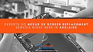 Experts do Nexus 5X Screen Replacement Service right here in Adelaide