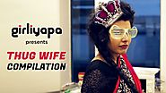 Girliyapa's Thug Wife Compilation