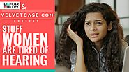 FilterCopy | Stuff Women Are Tired Of Hearing | Ft. Mithila Palkar