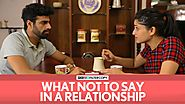 FilterCopy | What Not To Say In A Relationship