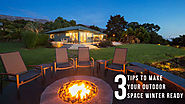 3 Tips To Make Your Outdoor Space Winter Ready