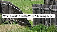 What Should You Do With A Leaning Fence?