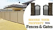 How To Secure Your Property All Throughout With Fences & Gates?