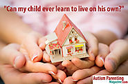 Can My Child Ever Learn to Live on His Own? - Autism Parenting Magazine