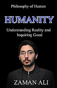 HUMANITY: Understanding Reality and Inquiring Good