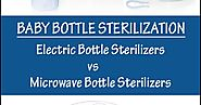 Which baby bottle sterilizer to use? Electric Bottle Sterilizers and Microwave Bottle Sterilizers