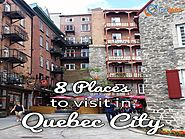 Top 8 places to visit in Quebec city