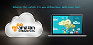 What are the features that you wish Amazon Web Server had?
