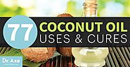 77 Coconut Oil Uses and Cures - DrAxe.com
