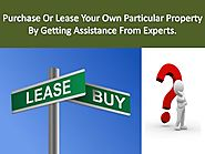 Purchase or lease your own particular property by getting assistance from experts