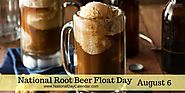 NATIONAL ROOT BEER FLOAT DAY – August 6