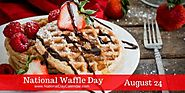 NATIONAL WAFFLE DAY – August 24