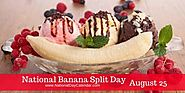NATIONAL BANANA SPLIT DAY – August 25