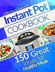 Instant Pot Cookbook: 150+ Great Ideas For Healthy Meals