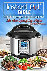 Instant Pot Bible: The New Electric Pressure Cooker Cookboo