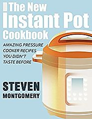 The New Instant Pot Cookbook: Amazing Pressure Cooker Recipes You Didn't Taste Before