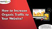 How to Increase Organic Traffic on Your Website? Digital Marketing