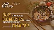 Enjoy the Most Delectable Cuisine Dishes at a Turkish and Mediterranean Restaurant in New York