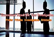 Guaranteed Result For Your Investigation Prefer Private Investigators Brisbane