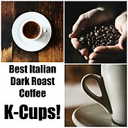 The Best Italian Dark Roast K-Cup Coffees to Stoke the Flames of Your Energies