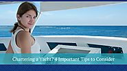Chartering a Yacht? 4 Important Tips to Consider