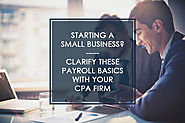 Starting a Business? Clarify These Payroll Basics with Your CPA Firm