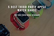 5 Best Third Party Apple Watch Bands for Sale with Huge Discount