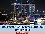 Top 10 Most Expensive Buildings in The World | Check Price, Location, Interesting Facts