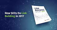 How SEOs Do Link Building in 2017 - Industry Survey Results