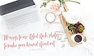 10 WAYS TO USE STYLED STOCK PHOTOS TO IMPROVE YOUR BRAND + FREE PHOTOS - Oh Tilly Styled Stock Photography