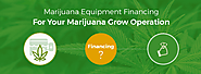 Marijuana Equipment Financing For Your Marijuana Grow Operation