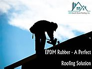 EPDM Rubber - A Perfect Roofing Solution
