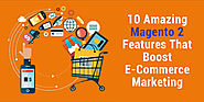 10 Amazing Magento 2 Features That Boost E-Commerce Marketing